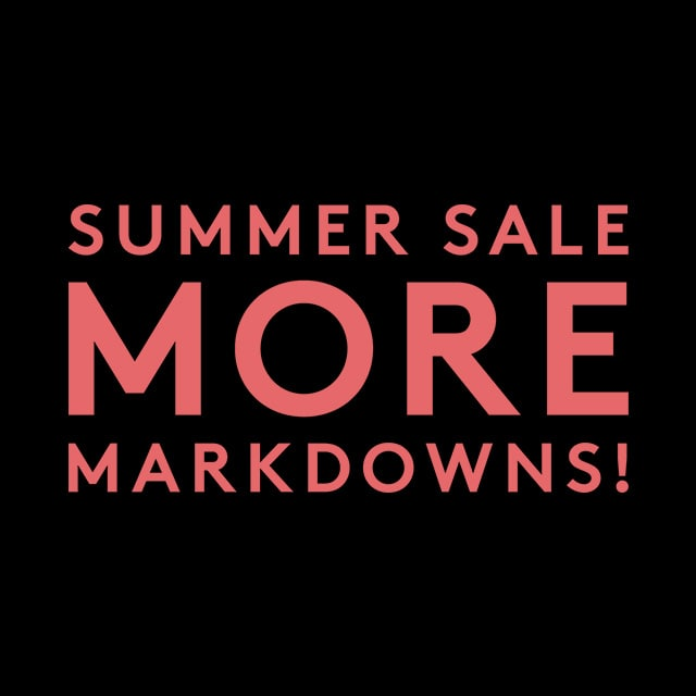 SUMMER SALE<br />MORE MARKDOWNS!
